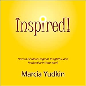 Inspired!: How to Be More Original, Insightful and Productive in Your Work | [Marcia Yudkin]