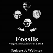 Fossils: Viagra, Snuff and Rock n Roll (       UNABRIDGED) by Robert A. Webster Narrated by Robert A. Webster