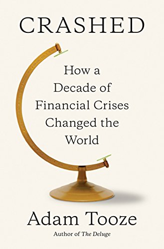 Crashed How a Decade of Financial Crises Changed the World [Tooze, Adam] (Tapa Dura)