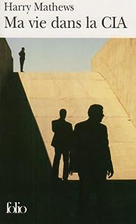 Ma vie dans la CIA : une chronique de l'année 1973, Mathews, Harry