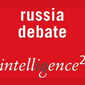 Putin is the Best Hope for Russian Liberalism: An Intelligence Squared Debate | [Intelligence Squared Limited]
