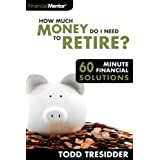 How Much Money Do I Need to Retire? (60 Minute Financial Solutions Book 5) ~ Todd R. Tresidder