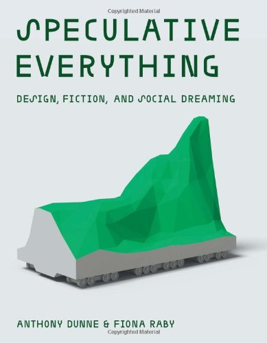 Speculative Everything: Design, Fiction, and