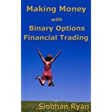 Making Money with Binary Options Financial Tradingby Siobhan Ryan