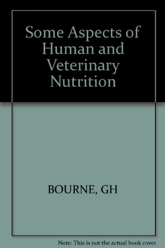 Some Aspects Of Human And Veterinary Nutrition (World Review Of Nutrition And Dietetics)