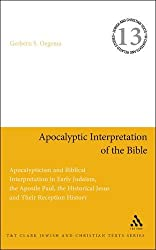Apocalyptic Interpretation of the Bible: Apocalypticism and Biblical Interpretation in Early Judaism, the Apostle Paul, the Historical Jesus and Their Reception History (Jewish & Christian Text)