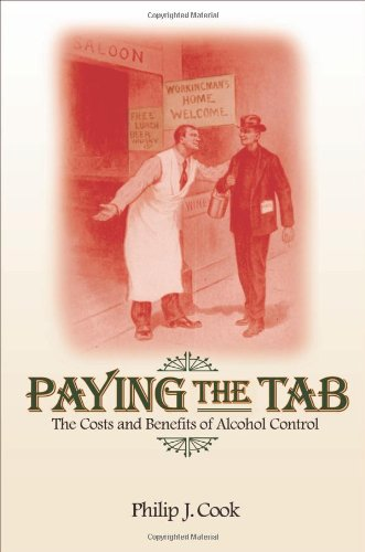 Paying the Tab: The Economics of Alcohol Policy: The Costs and Benefits of Alcohol Control