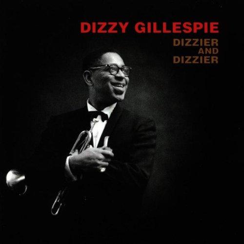 Dizzy Gillespie - Dizzier And Dizzier - Zortam Music