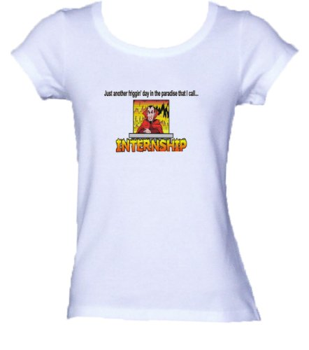 Just another friggin' day in the paradise that I call INTERNSHIP *Bella Ladies FITTED T-shirt WHITE LARGE