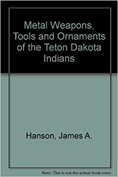 Metal Weapons, Tools, and Ornaments of the Teton Dakota Indians: James