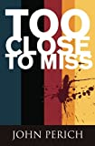 ISBN: 1468025260 - Too Close to Miss