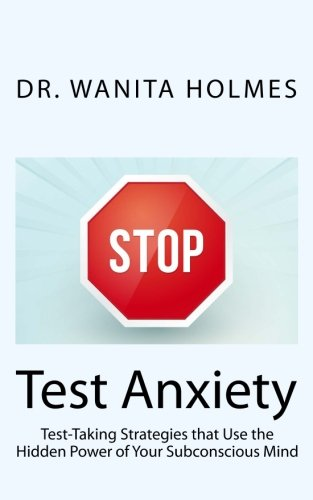 Stop Test Anxiety: Test Taking Strategies that Use the Hidden Power of Your Subconscious Mind