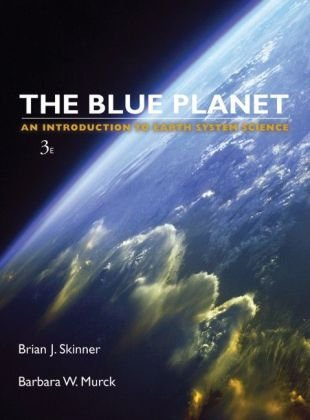 Blue Planet An Introduction to Earth System Science, 3rd...