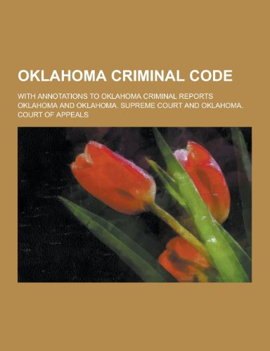 Oklahoma Criminal code; with annotations to Oklahoma criminal reports