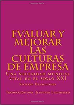 Evaluar Y Mejorar Las Culturas De Empresa: Una Necesidad Mundial Vital En El Siglo XX1 (Spanish Edition)