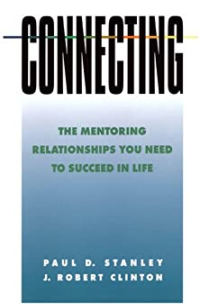 Connecting, The Mentoring Relationships You Need to Succeed