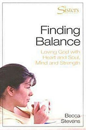 Finding Balance: Loving God with Heart and Soul, Mind and Strength -- WORKBOOK