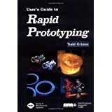 User's Guide to Rapid Prototyping ~ Todd Grimm