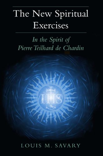 New Spiritual Exercises, The: In the Spirit of Pierre Teilhard de Chardin