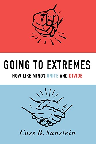 Going to Extremes: How Like Minds Unite and Divide by Cass Sunstein (28-Apr-2011) Paperback