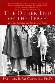 The Other End of the Leash: Why We Do What We Do Around Dogs by Patricia B. McConnell
