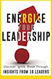 img - for Energize Your Leadership: Discover, Ignite, Break Through book / textbook / text book