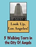 Look Up, Los Angeles! 5 Walking Tours in the City Of Angels (Look Up, America!)