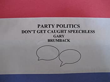 party politics: don't get caught speechless - gary brumback