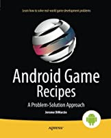 Android Game Recipes: A Problem-Solution Approach Front Cover
