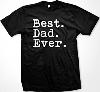 Best. Dad. Ever. Mens T-shirt, Father's Day Best Dad Ever Men's Tee Shirt
