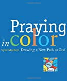 Praying in Color: Drawing a New Path to God (Active Prayer Series)