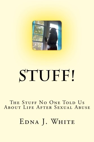 Stuff!: The Stuff No One Told Us About Life After Sexual Abuse (The Beginnings) (Volume 1)
