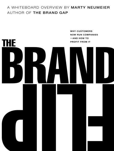 The Brand Flip: Why customers now run companies and how to profit from it (Voices That Matter), by Marty Neumeier