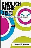 img - for Endlich mehr Zeit!: Wie Sie weniger arbeiten und mehr erreichen. (German Edition) book / textbook / text book