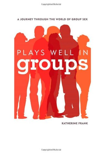 Plays Well In Groups: A Journey Through The World Of Group Sex front-701512