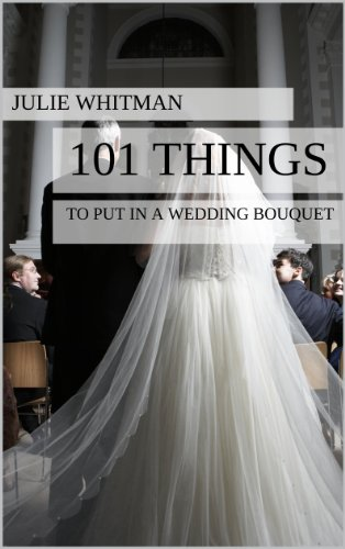 Julie Whitman - 101 Things to Put in a Wedding Bouquet (English Edition)