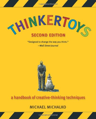 Thinkertoys: A Handbook of Creative-Thinking Techniques (2nd Edition) from Ten Speed Press