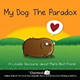 img - for My Dog: The Paradox: A Lovable Discourse About Man's Best Friend book / textbook / text book