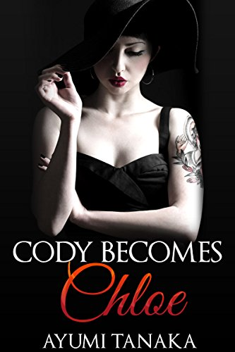 (Forced Feminization, Cross Dressing, BDSM, LGBT, Gender Transformation, Lesbian, First Time) Cody Becomes Chloe (English Edition)