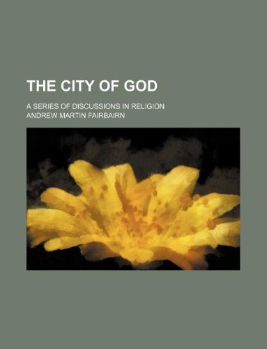 The city of God; a series of discussions in religion
