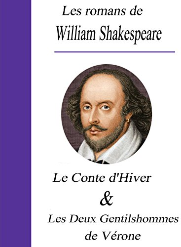 William Shakespeare - Les romans de William Shakespeare / Le Conte d'hiver et Les deux Gentilshommes de Vérone (French Edition)
