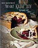 What Katie Ate: Recipes and Other Bits and Pieces [Hardcover] [2012] Katie Quinn Davies