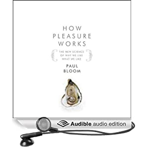 How Pleasure Works: The New Science of Why We Like What We Like (Unabridged)