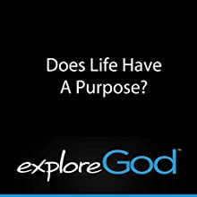 Explore God: Does Life Have a Purpose? Speech by Rick McDaniel Narrated by Rick McDaniel