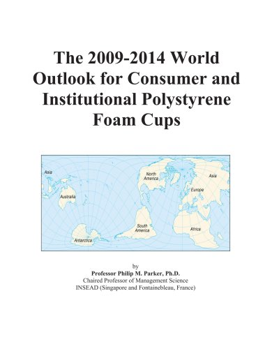 The 2009-2014 World Outlook for Consumer and Institutional Polystyrene Foam Cups