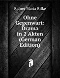 Ohne Gegenwart: Drama in 2 Akten (German Edition)