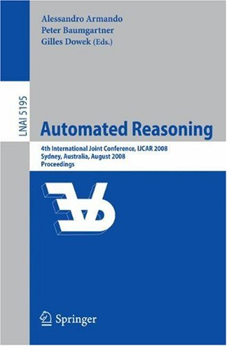 Automated Reasoning: 4th International Joint Conference, IJCAR 2008, Sydney, NSW, Australia, August 12-15, 2008, Proceedings (Lecture Notes in ... / Lecture Notes in Artificial Intelligence)