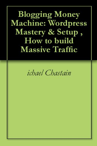Blogging Money Machine: WordPress Mastery & Setup , How to build Massive Traffic