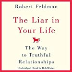 The Liar in Your Life: The Way to Truthful Relationships | Robert Feldman