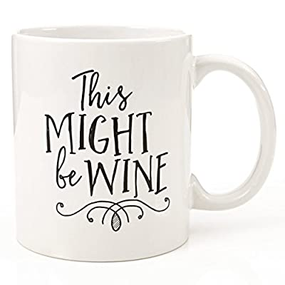Funny 11oz Coffee or Tea Mugs - Might Be Wine Mug by Eitly -Great Sarcasm Gift for Men, Women, Mom or Dad, Sister, Brother, Boss, Teacher